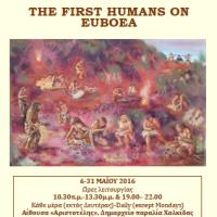Οι πρώτοι άνθρωποι στην Εύβοια, έκθεση, 6 - 31 Μάη